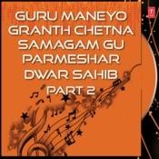 Guru Maneyo Granth Chetna Samagam Gu Parmeshar Dwar Sahib Part-2 Songs