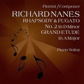 Rhapsody And Fugato No. 2 In D-Minor - Grand Etude In A-Major - Richard Nanes Songs