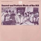 Sacred & Profane Music Of The Ika Songs