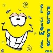 El Show De Polo Polo, Vol.XVI Songs