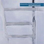 Alexandre Rabinovitch: Incantations, La Belle Musique No. 3, etc. Songs