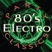 80's Electro Party Classics Songs