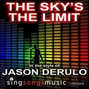 The Sky's The Limit (In The Style Of Jason Derulo) Song
