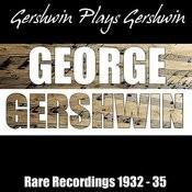 Gershwin Plays Gershwin - Rare Recordings 1932 - 35 Songs