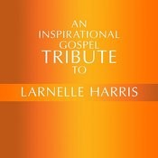 An Inspirational Gospel Tribute To Larnelle Harris Songs