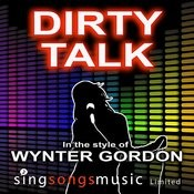 Dirty Talk (In The Style Of Wynter Gordon) Songs