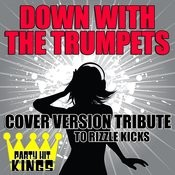 Down With The Trumpets (Cover Version Tribute To Rizzle Kicks) Songs