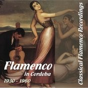 Classical Flamenco Recordings - Flamenco In Cordoba, 1930 - 1960 Songs