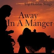 Top Holiday Songs - Away In A Manger Songs