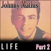 Johnny Mathis - Life - Part 2 Songs
