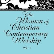 The Women Of Christian Contemporary Worship, Vol. 1 Songs