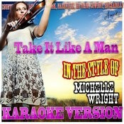 Take It Like A Man (In The Style Of Michelle Wright) [Karaoke Version] Song