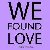 We Found Love (Karaoke Version) Songs