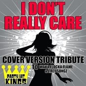 I Don't Really Care (Cover Version Tribute To Waka Flocka Flame & Trey Songz) Songs