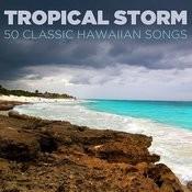 Tropical Storm: 50 Classic Hawaiian Songs Songs