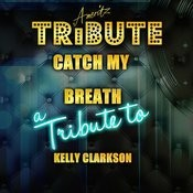 Catch My Breath (A Tribute To Kelly Clarkson) Song