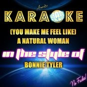 (You Make Me Feel Like) A Natural Woman (In The Style Of Bonnie Tyler) [Karaoke Version] - Single Songs
