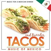 Music For A Mexican Dinner. Tacos And Burritos. Music Of Mexico Songs