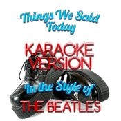 Things We Said Today (In The Style Of The Beatles) [Karaoke Version] - Single Songs