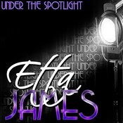 Under The Spotlight: Etta James (Remastered) Songs