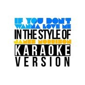 If You Don't Wanna Love Me (In The Style Of James Morrison) [Karaoke Version] - Single Songs