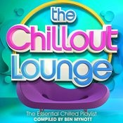 The Chillout Lounge - The Essential Chilled Playlist Compiled By Ben Mynott Songs