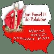 Jan Pawel II Do Polaków Wielkie Rzeczy Sprawil Pan Songs
