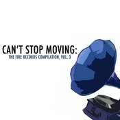Can't Stop Moving: The Fire Records Compilation, Vol. 3 Songs