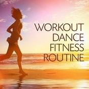 The Workout Dance Fitness Routine (Workout Music For Cardio Exercises) Songs