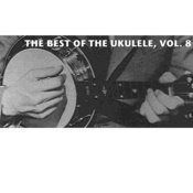 The Best Of The Ukulele, Vol. 8 Songs
