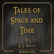 Tales Of Space And Time (By H. G. Wells) Songs