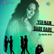 Yeh Nain Dare Dare - Kavita Seth Song