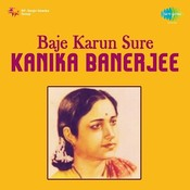 Baaje Karun Sure Kanika Banerjee Songs
