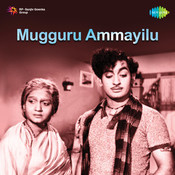 Mugguru Ammayilu Songs