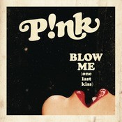 Blow Me (One Last Kiss)  Song