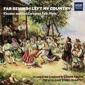 Far Behind I Left My Country - Klezmer And East European Folk Music Songs