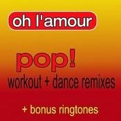 Oh L'amour (As Made Famous By Erasure) (Pop! Workout + Dance Remixes) (Bonus Ringtones) Songs
