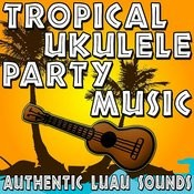 Tropical Ukulele Party Music (Authentic Luau Sounds) Songs