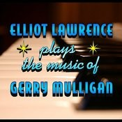 Elliot Lawrence Plays The Music Of Gerry Mulligan Songs