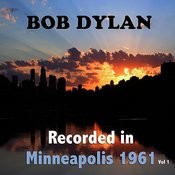 Bob Dylan : Recorded In Minneapolis 1961, Vol. 1 Songs