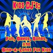 Kids Dj's: Fun, Games, Songs, And Sing-A-Longs For Kids Songs