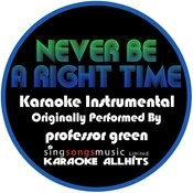 Never Be A Right Time (Originally Performed By Professor Green) [Karaoke Instrumental Version] Song