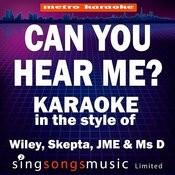 Can You Hear Me? (In The Style Of Wiley, Skepta, Jme & Ms D) [Karaoke Version] - Single Songs