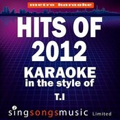 Karaoke Hits 2012 (In The Style Of T.I) [Karaoke Version] Songs