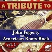 A Tribute To John Fogerty And American Roots Rock, Vol. 1 Songs
