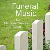 Funeral Music For Memorial Service Featuring Guitar Songs