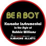 Be A Boy (In The Style Of Robbie Williams) [Karaoke Instrumental Version] - Single Songs