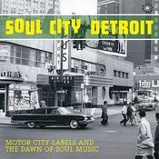 Soul City Detroit: Motor City Labels And The Dawn Of Soul Music Songs