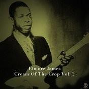 Elmore James, Cream Of The Crop Vol. 2 Songs
