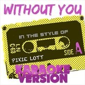 Without You (In The Style Of Pixie Lott) [Karaoke Version] - Single Songs